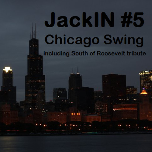 JackIN #5 - Chicago Swing (including South of Roosevelt tribute) - Swing House