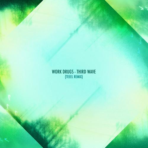 Work Drugs - Third Wave (TEEEL Remix)