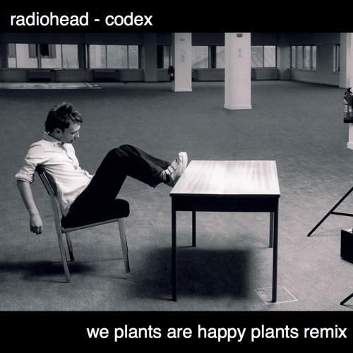 Radiohead - Codex (We Plants Are Happy Plants Remix)