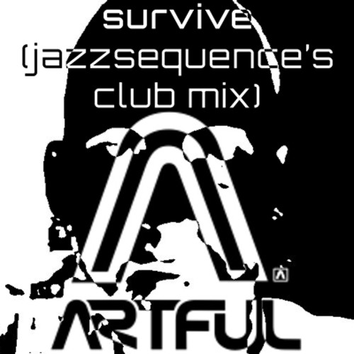 Artful - Survive (jazzsequence's Club Mix)