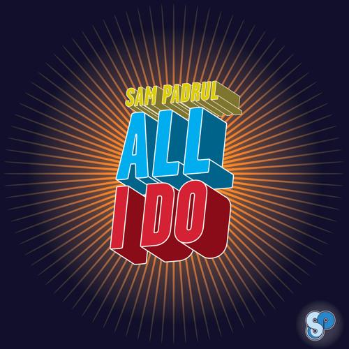 Sam Padrul - All I Do