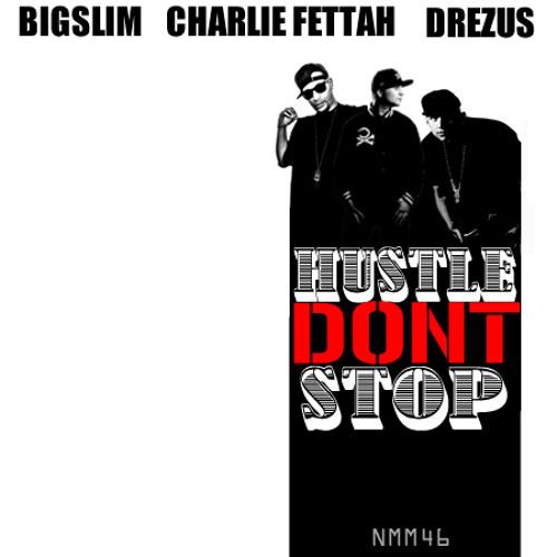 Hustle Dont Stop (feat Charlie Fettah and Drezus)
