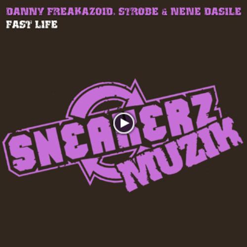 Danny Freakazoid, Strobe & Nene Dasile - Fast Life (Original Mix)