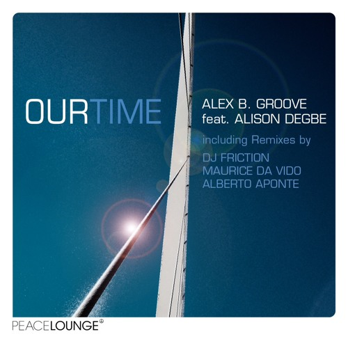 Alex B. Groove ft. Alison Degbe - Our Time (Alex B. Groove's Timeless Remix) [Peacelounge Rec.]