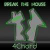 4Chord - Break The House