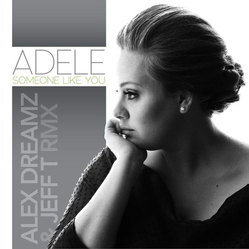 Adele - Someone Like You (Alex Dreamz & Jeff T Radio Mix) *Free Download*  by Jeff T | Free Listening on SoundCloud