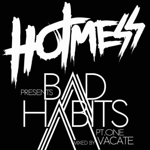 Hot Mess - Bad Habits Mix Pt. 1 Vacate