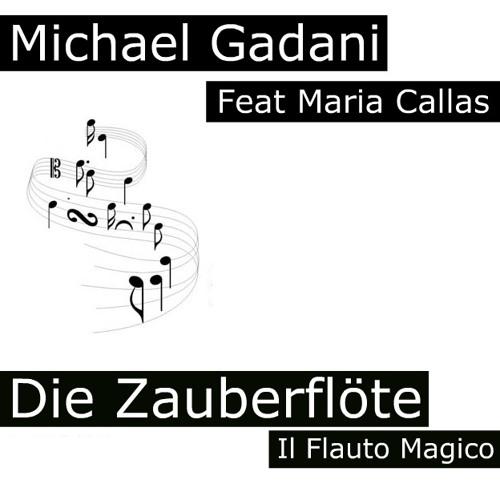 Michael Gadani Feat Maria Callas - Die Zauberflöte (Il Flauto Magico) Original Mix