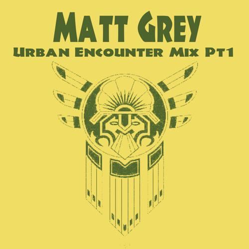 Matt Grey - Urban Encounter Mix Pt.1