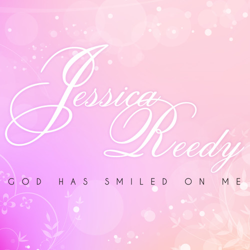 Jessica Reedy - God Has Smiled On Me