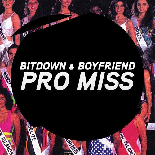 Bitdown & Boyfriend - Pro Miss (Original Mix)