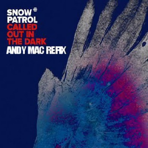 FREE DOWNLOAD Snowpatrol - CALLED OUT IN THE DARK - andy mac refix