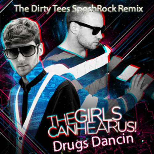 The Girls Can Hear Us! - Drugs Dancin' (The Dirty Tees & SposhRock Remix).mp3