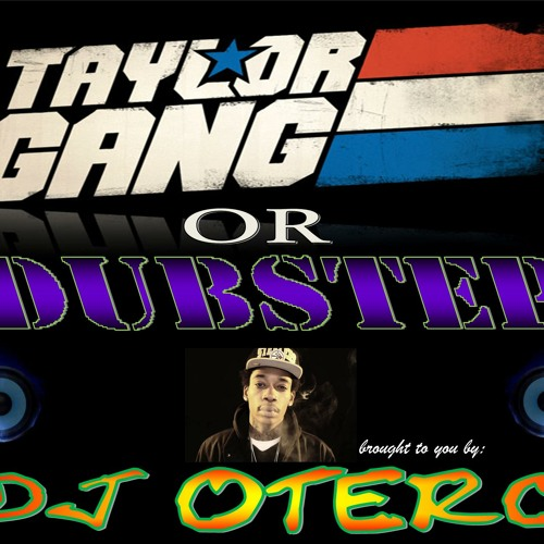Taylor Gang or Dubstep