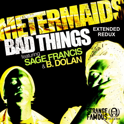 BAD THINGS REDUX - Metermaids, Sage Francis, B. Dolan