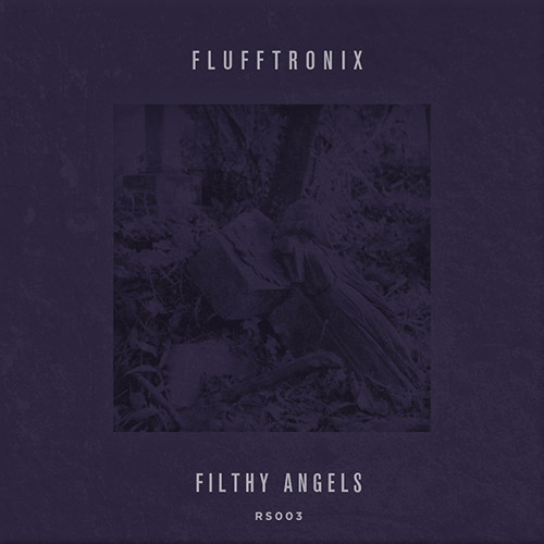 Flufftronix - Filthy Angels EP (RS003)