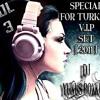 SPECIAL FOR TURKISH V.I.P SET - VOL. 3 ( DJ YUNUS BOZKURT - 2011 )