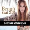 Bengu - Saat 3.00 ( Osman Yetkin Remix )