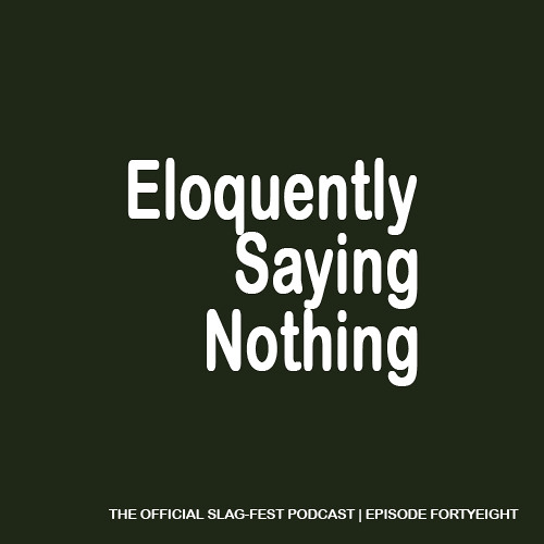 ESN048 : Eloquently Saying Nothing 048