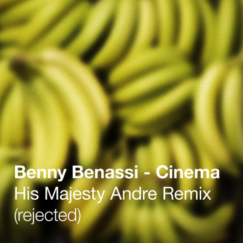 Benny Benassi - Cinema - His Majesty Andre rmx (rejected)
