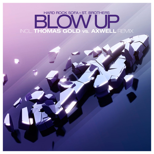 Hard Rock Sofa & St. Brothers - Blow Up (Thomas Gold vs Axwell Remix)