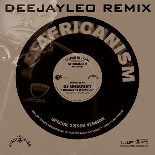 Africanism ft Salome da Bahia - Tourment d'Amour (DeeJayLeo Remix)