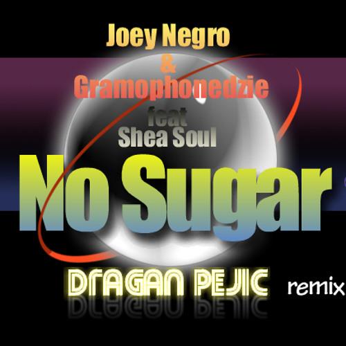 No sugar  ( Dragan Pejic remix ) - Joey Negro & Gramophonedzie feat Shea Soul