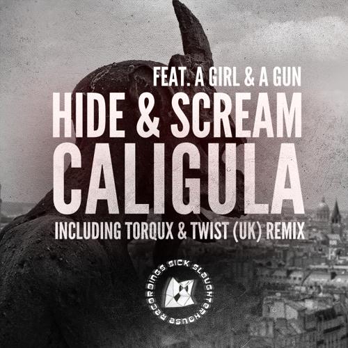 Hide & Scream feat. A Girl & A Gun - Caligula (Torqux & Twist (UK) Remix) (SSH) PREVIEW