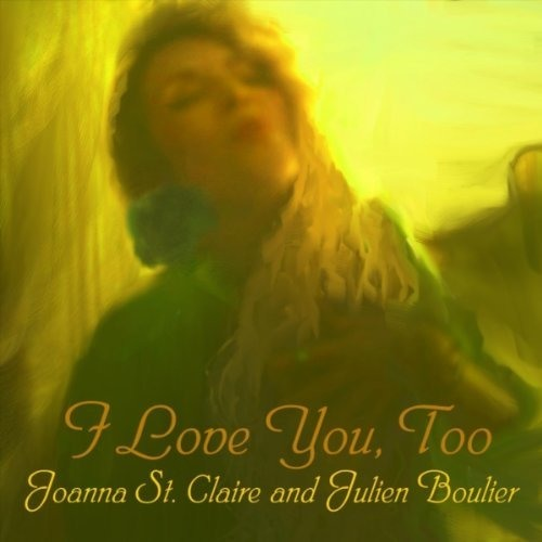 """""""I Love You, Too"""" Joanna St Claire and Julien Boulier song collaboration (01/09/2011)"""