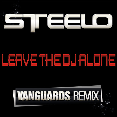 Leave The DJ Alone (Vanguards Remix) (dirty) - Steelo