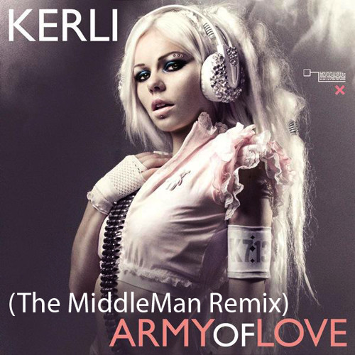 Kerli - Army of Love (The MiddleMan Remix)