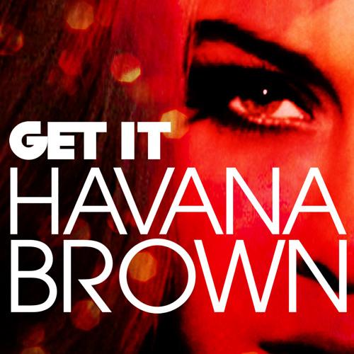 "HAVANA BROWN - ""GET IT"" - PREVIEW (IN STORES 9 SEPTEMBER)"