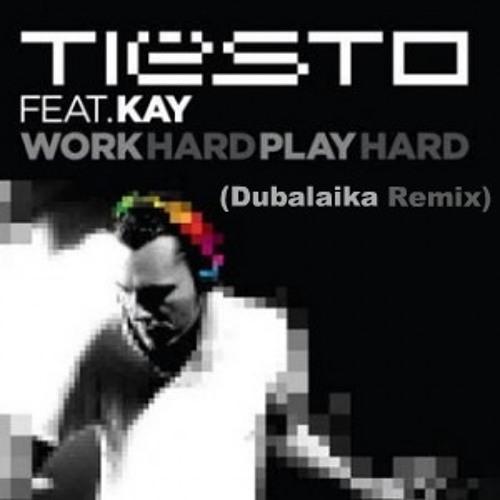 Tiësto feat. Kay - Work Hard, Play Hard (Dubalaika Remix)