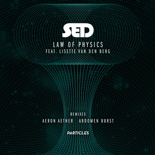 Sed - Law of Physics feat. Lisette van den Berg  (Aeron Aether Remix)  [Particles]