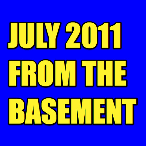 July 2011 - From The Basement