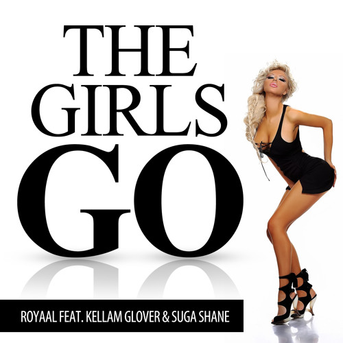 Royaal Feat. Kellam & Suga Shane - The Girls Go (Hopscotch Go Faster! Remix)