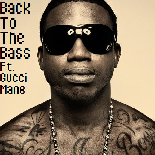 Back To The Bass Ft. Gucci Mane