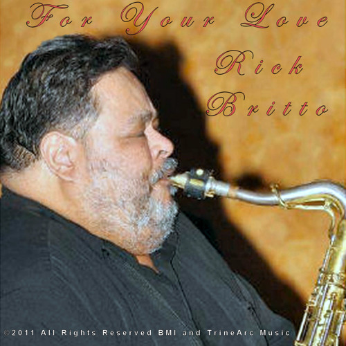 """For Your Love""  by jazz saxophonist Rick Britto onTrineArc Music"