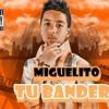 """Miguelito """"El Heredero"""" - Tu Bandera"""