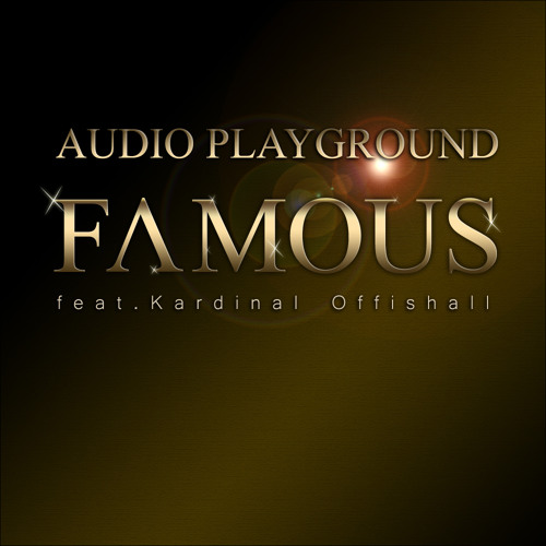 Audio Playground - Famous (feat. Kardinal Offishall)
