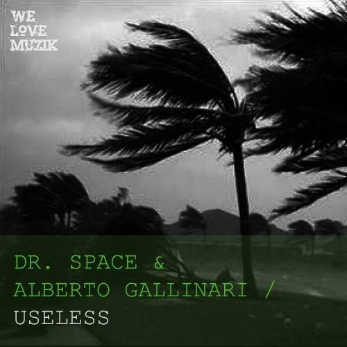 Useless - Alberto Gallinari and Dr.Space *OUT NOW ON BEATPORT*