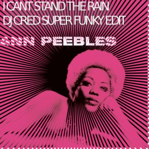 Ann Peebles  I Can't Stand The Rain   (Dj Cred Super Funky Edit)