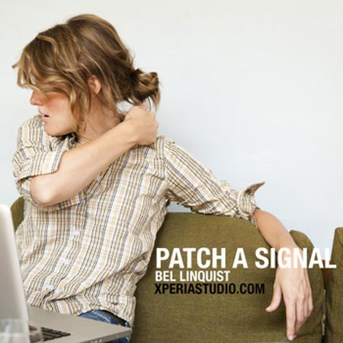Bel Linquist - Patch A Signal [Xperia Studio]