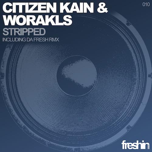 Citizen Kain & Worakls - Stripped (Da Fresh rmx) (Freshin Records)