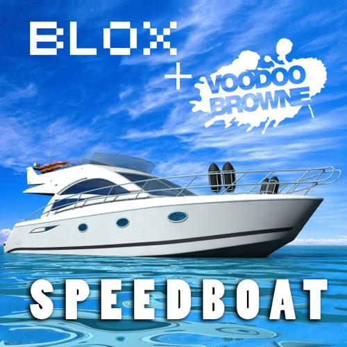 SPEEDBOAT (Blox & Voodoo Browne)