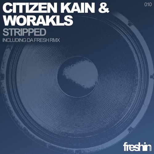 CITIZEN KAIN AND WORAKLS - Stripped  (Original mix) / FRESHIN 010