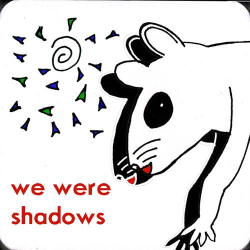 We Were Shadows