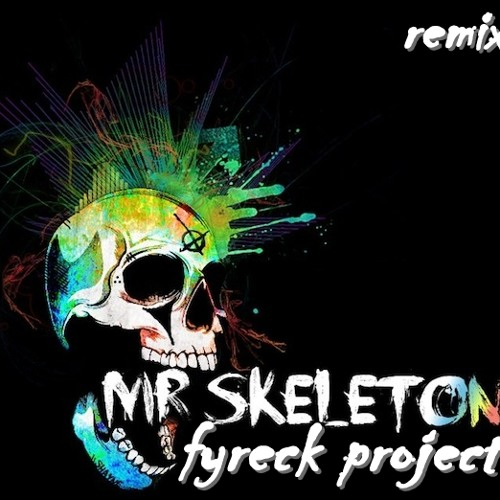 Mr. skeleton (fyreck project remix)