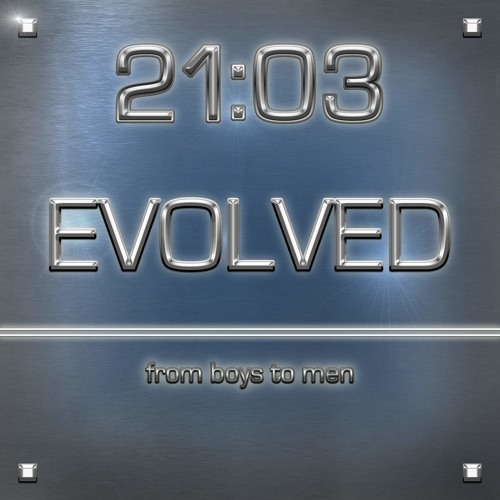 21:03 EVOLVED from boys to men COMMERCIAL1
