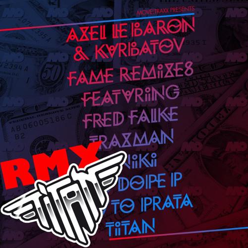 Axel Le Baron & Kurbatov - Fame (TiTAN Remix)